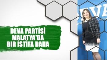 DEVA Partisi Malatya'da bir istifa daha