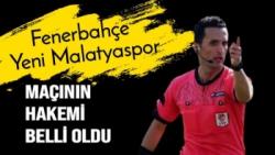 Fenerbahçe  Yeni Malatyaspor maçının hakemi belli oldu