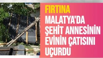 Fırtına, Malatya'da şehit annesinin evinin çatısını uçurdu