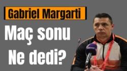 Gabriel Margarti'nin maç sonu açıklamaları