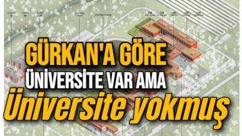 Gürkan'a göre Üniversite var ama Üniversite yokmuş