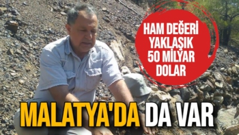 Ham değeri 50 milyar dolar Malatya'da da var