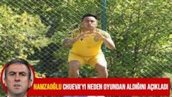 Hamzaoğlu Chueva'yı neden oyundan aldığını açıkladı