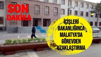 İçişleri Bakanlığınca Malatya'da Görevden Uzaklaştırma