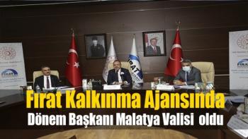 Fırat Kalkınma Ajansında Dönem Başkanı Malatya Valisi  oldu
