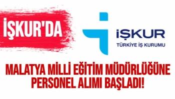 İŞKUR'da Malatya Milli Eğitim Müdürlüğüne personel alımı başladı!