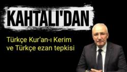 Kahtalı'dan Türkçe Kur'an-ı Kerim ve Türkçe ezan tepkisi
