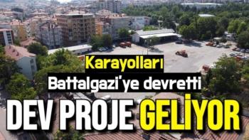 Karayolları Battalgazi'ye devretti Dev proje geliyor