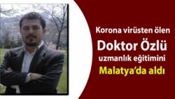 Korona virüsten ölen Doktor Özlü, uzmanlık eğitimini Malatya´da aldı