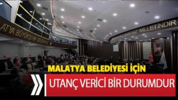 Malatya Belediyesi için utanç verici bir durumdur