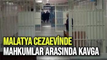 Malatya cezaevinde mahkumlar arasında kavga