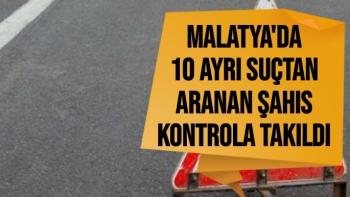 Malatya'da 10 ayrı suçtan aranan şahıs kontrola takıldı