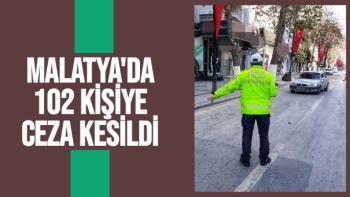 Malatya'da 102 kişiye ceza kesildi