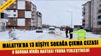 Malatya´da 13 kişiye sokağa çıkma cezası