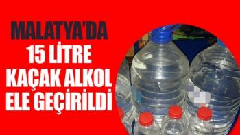 Malatya'da 15 litre kaçak alkol ele geçirildi