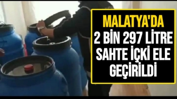 Malatya´da 2 bin 297 litre sahte içki ele geçirildi