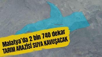 Malatya'da 2 bin 740 dekar tarım arazisi suya kavuşacak