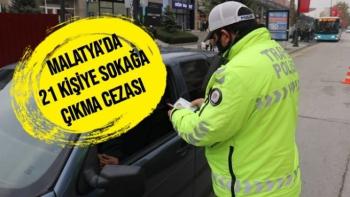 Malatya´da 21 kişiye sokağa çıkma cezası