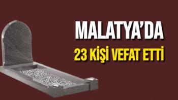 Malatya'da 23 kişi vefat etti