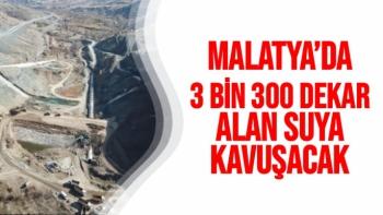 Malatya´da 3 bin 300 dekar alan suya kavuşacak