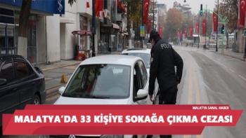 Malatya´da 33 kişiye sokağa çıkma cezası