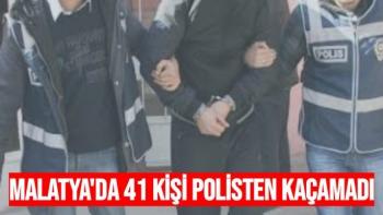 Malatya'da 41 kişi polisten kaçamadı
