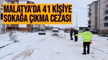 Malatya´da 41 kişiye sokağa çıkma cezası