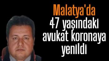 Malatya'da 47 yaşındaki avukat koronaya yenildi