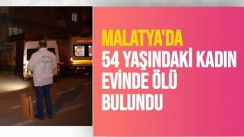 Malatya'da 54 yaşındaki kadın evinde ölü bulundu