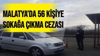Malatya´da 56 kişiye sokağa çıkma cezası