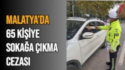Malatya´da 65 kişiye sokağa çıkma cezası