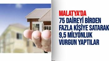 Malatya'da 75 daireyi birden fazla kişiye satarak 9,5 milyonluk vurgun yaptılar