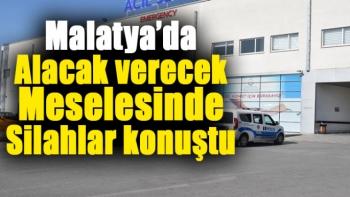 Malatya'da Alacak verecek meselesinde silahlar konuştu