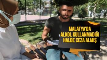 Malatya'da alkol kullanmadığı halde ceza almış