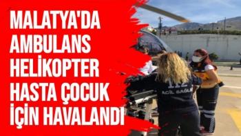 Malatya'da Ambulans helikopter hasta çocuk için havalandı