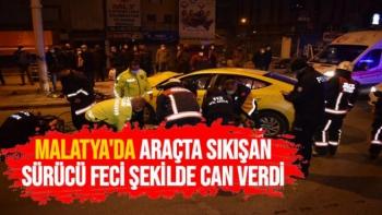 Malatya'da araçta sıkışan sürücü feci şekilde can verdi