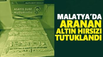 Malatya'da aranan altın hırsızı tutuklandı