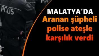 Malatya'da Aranan şüpheli, polise ateşle karşılık verdi