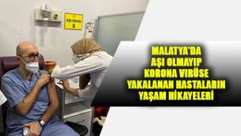 Malatya'da Aşı olmayıp Korona virüse yakalanan hastaların yaşam hikayeleri