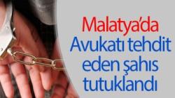 Malatya'da Avukatı tehdit eden şahıs tutuklandı