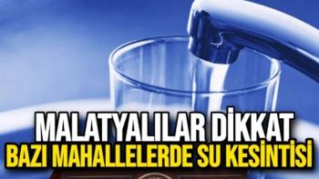 Malatya'da Bazı Mahallelerde su kesintisi