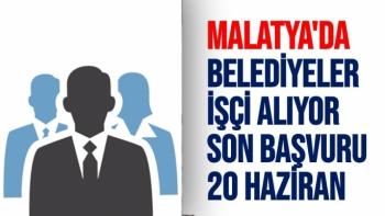 Malatya'da Belediyeler işçi alıyor Son Başvuru 20 Haziran