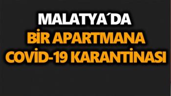 Malatya´da bir apartmana Covid-19 karantinası