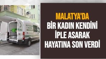 Malatya'da bir kadın kendini iple asarak hayatına son verdi