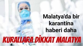 Malatya'da bir karantina haberi daha
