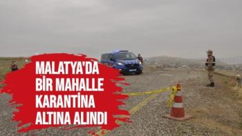 Malatya'da bir mahalle karantina altına alındı
