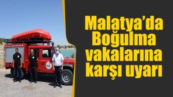 Malatya'da Boğulma vakalarına karşı uyarı