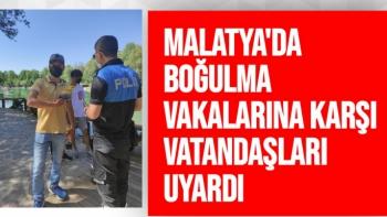 Malatya'da boğulma vakalarına karşı vatandaşları uyardı