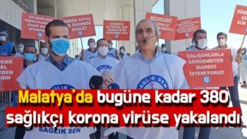 Malatya'da bugüne kadar 380 sağlıkçı korona virüse yakalandı