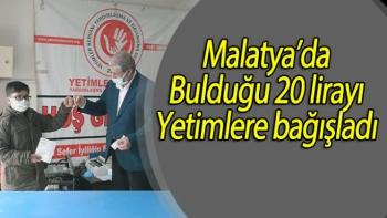 Malatya'da bulduğu 20 lirayı yetimlere bağışladı